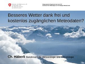 Besseres Wetter dank frei und kostenlos zugänglichen Meteodaten? Christian Haeberli, Leiter Koordination Meteorologische Daten MeteoSchweiz